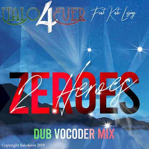 Italo4ever – Zeroes 2 Heroes (Vocoder dub mix)